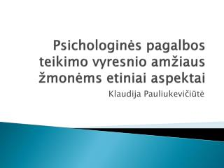 Psichologinės pagalbos teikimo vyresnio amžiaus žmonėms etiniai aspektai