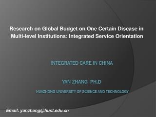 Integrated Care in  china yan  Zhang   Ph.D Huazhong University of Science and  Technology
