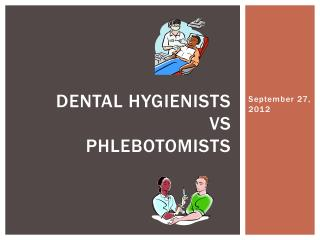 Dental  Hygienists VS Phlebotomists