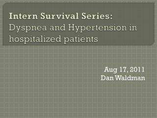 Intern Survival Series:  Dyspnea  and Hypertension in hospitalized patients