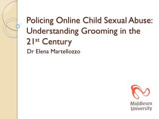 Policing Online Child  Sexual  Abuse:  Understanding Grooming in the 21 st Century