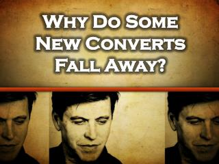 Why Do Some  New Converts  Fall Away?