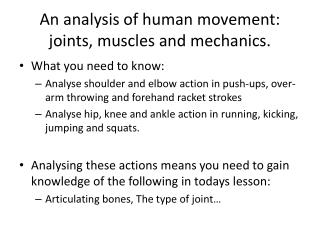 An analysis of human movement:  joints, muscles and mechanics .