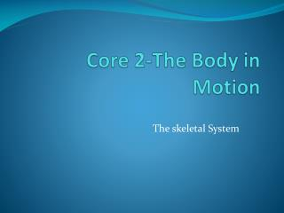 Core 2-The Body in Motion