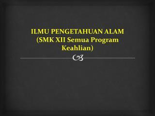 ILMU PENGETAHUAN ALAM (SMK XII Semua Program Keahlian)