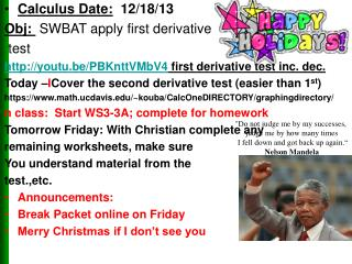 Calculus Date: 12/18/13  Obj :   SWBAT apply  first derivative  test
