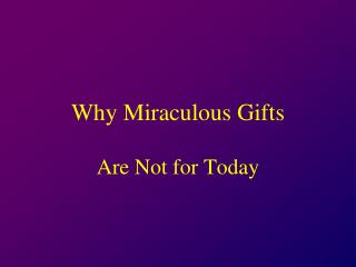 Why Miraculous Gifts
