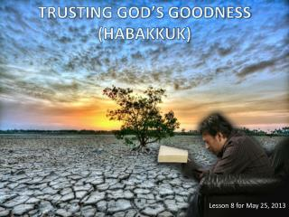 TRUSTING GOD'S GOODNESS (HABAKKUK)