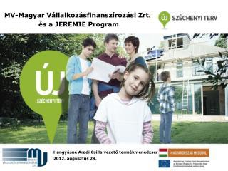 MV-Magyar Vállalkozásfinanszírozási Zrt.  és a JEREMIE Program
