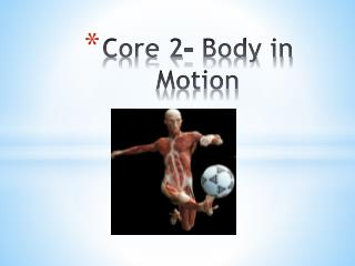 Core 2- Body in Motion