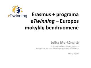 Erasmus + programa  eTwinning –  Europos mokyklų  bendruomenė
