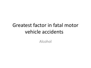 Greatest factor in fatal motor vehicle accidents