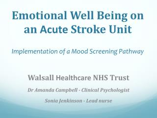 Emotional Well Being on an  Acute  Stroke Unit Implementation of a Mood Screening Pathway