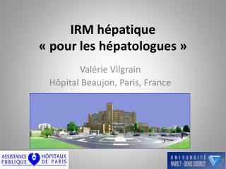 IRM hépatique «pour les hépatologues»