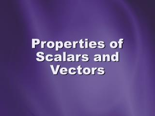 Properties of Scalars and Vectors