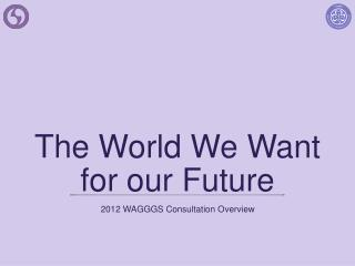 The World We Want for our Future