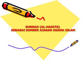 SUNNAH ( AL-HADITS ) SEBAGAI SUMBER AJARAN AGAMA ISLAM