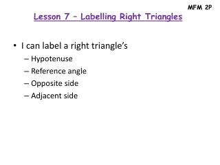I can label a right triangle's H ypotenuse Reference angle Opposite side Adjacent side