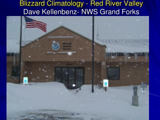 Blizzard Climatology - Red River Valley Dave  Kellenbenz - NWS Grand Forks