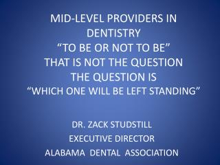DR. ZACK STUDSTILL EXECUTIVE DIRECTOR ALABAMA  DENTAL  ASSOCIATION