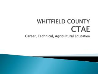 WHITFIELD COUNTY CTAE Career, Technical, Agricultural Educat ion