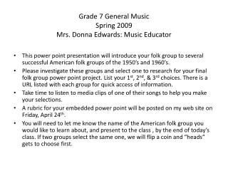Grade 7 General Music Spring 2009 Mrs. Donna Edwards: Music Educator