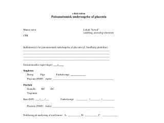 Anbefalinger mhp. indikation for patoanatomisk undersøgelse af  placenta Indiceret ved :