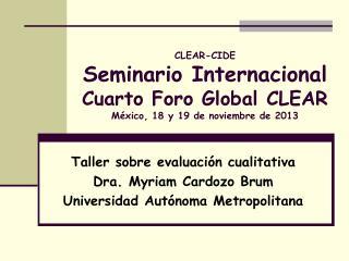 CLEAR-CIDE Seminario Internacional  Cuarto Foro Global CLEAR México, 18 y 19 de noviembre de 2013