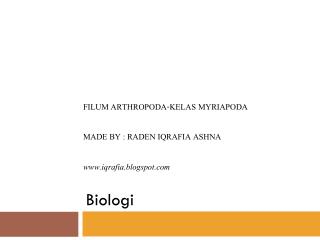 Filum Arthropoda-Kelas Myriapoda Made  by :  Raden Iqrafia Ashna www.iqrafia.blogspot.com