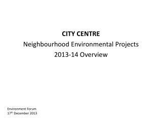 CITY CENTRE Neighbourhood Environmental Projects 2013-14 Overview
