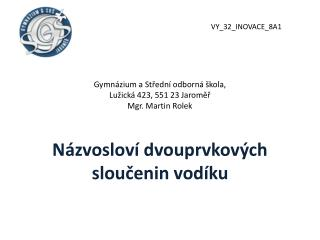 Gymnázium a Střední odborná škola,  Lužická 423, 551 23 Jaroměř   Mgr. Martin Rolek