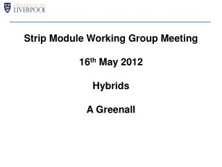 Strip Module Working Group Meeting 16 th  May 2012 Hybrids A  Greenall