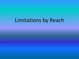 Limitations by Reach