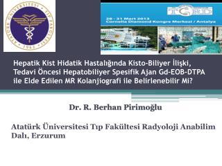 Dr. R. Berhan Pirimoğlu Atatürk  Üniversitesi  Tıp  Fakültesi Radyoloji Anabilim Dalı, Erzurum