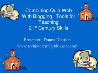 Combining Quia Web  With Blogging:  Tools for Teaching  21 st  Century Skills