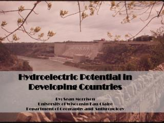 Hydroelectric Potential in  Developing Countries By: Sean Morrison