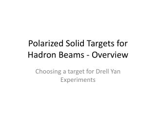 Polarized Solid Targets for  Hadron  Beams - Overview