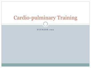 Cardio- pulminary  Training