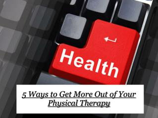 5 Ways to Get More Out of Your Physical Therapy