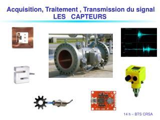 Acquisition, Traitement , Transmissio n du signal LES   CAPTEURS