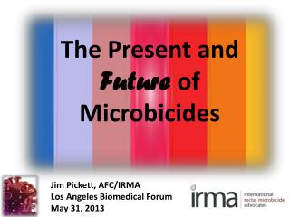 Jim Pickett, AFC/IRMA Los Angeles Biomedical Forum  May 31, 2013