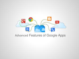 Advanced  Features of Google Apps