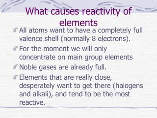 What causes reactivity of elements