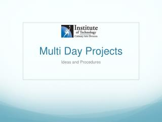 Multi Day Projects