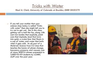 Tricks with Water Noel A. Clark, University of Colorado at Boulder, DMR 0820579