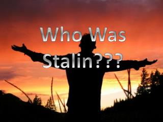 Who Was Stalin???