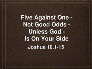 Five Against One - Not Good Odds - Unless God -  Is On Your Side
