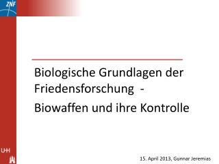 Biologische Grundlagen der  Friedensforschung  - Biowaffen und ihre Kontrolle