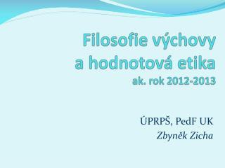 Filosofie výchovy  a hodnotová etika ak . rok 2012-2013