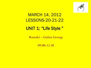 "MARCH 14, 2012 LESSONS -20-21-22 UNIT 1:  "" Life Style  """